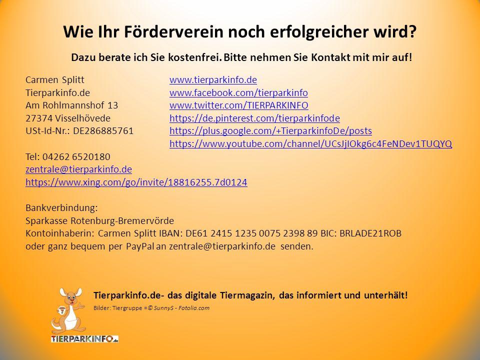 Dazu berate ich Sie kostenfrei. Bitte nehmen Sie Kontakt mit mir auf! Wie Ihr Förderverein noch erfolgreicher wird? Carmen Splitt www.tierparkinfo.dew