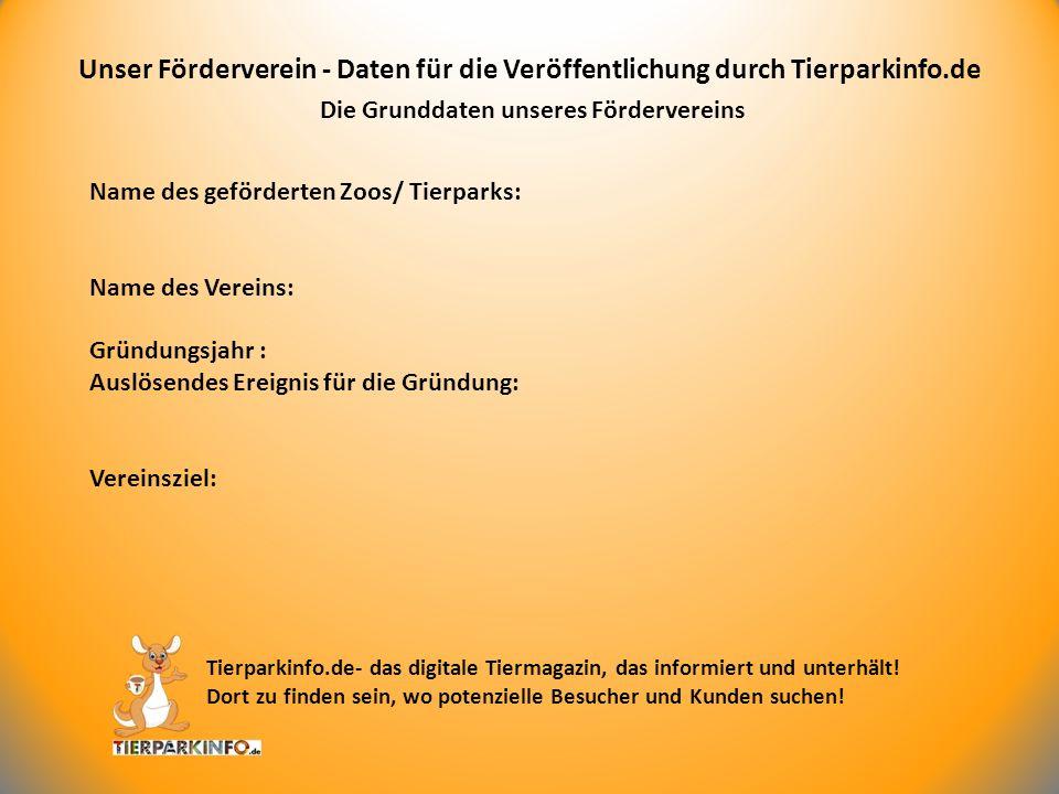 Die Grunddaten unseres Fördervereins Unser Förderverein - Daten für die Veröffentlichung durch Tierparkinfo.de Tierparkinfo.de- das digitale Tiermagaz
