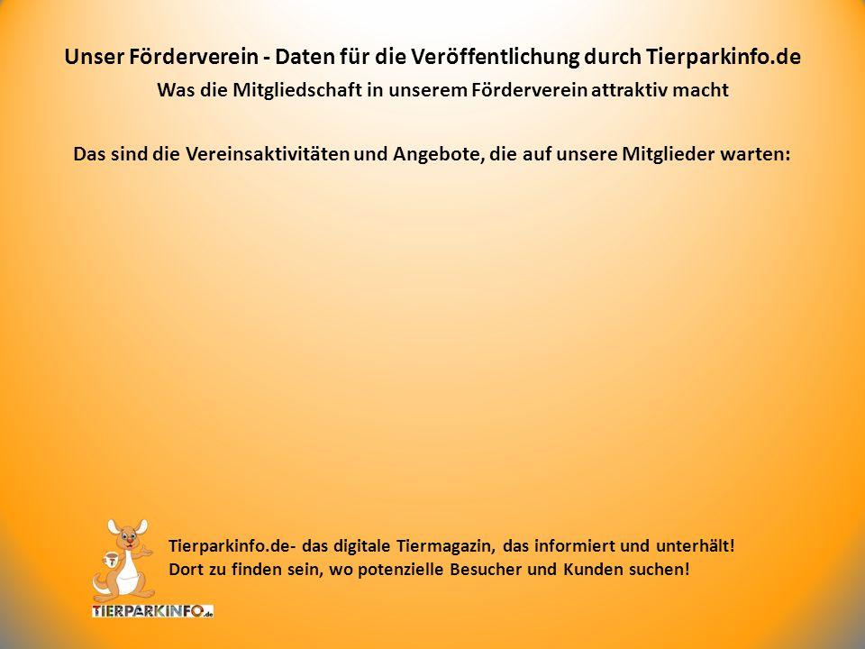 Bei Interesse an einer Mitgliedschaft in unserem Förderverein Unser Förderverein - Daten für die Veröffentlichung durch Tierparkinfo.de Tierparkinfo.de- das digitale Tiermagazin, das informiert und unterhält.