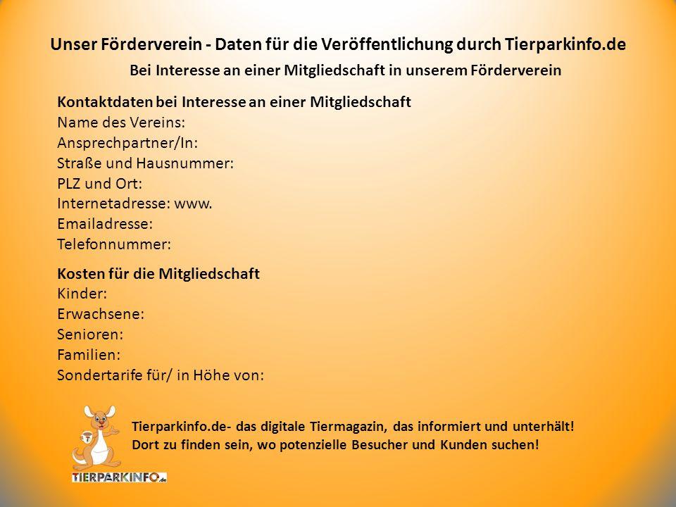 Bei Interesse an einer Mitgliedschaft in unserem Förderverein Unser Förderverein - Daten für die Veröffentlichung durch Tierparkinfo.de Tierparkinfo.d