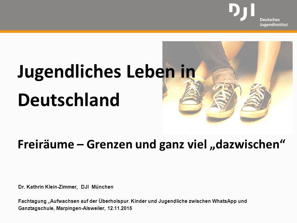 """Jugendliches Leben in Deutschland Freiräume – Grenzen und ganz viel """"dazwischen"""" Dr. Kathrin Klein-Zimmer, DJI München Fachtagung """"Aufwachsen auf der"""