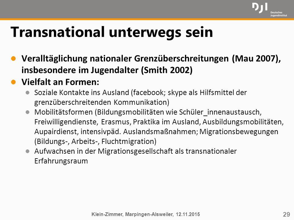 29 Transnational unterwegs sein l Veralltäglichung nationaler Grenzüberschreitungen (Mau 2007), insbesondere im Jugendalter (Smith 2002) l Vielfalt an