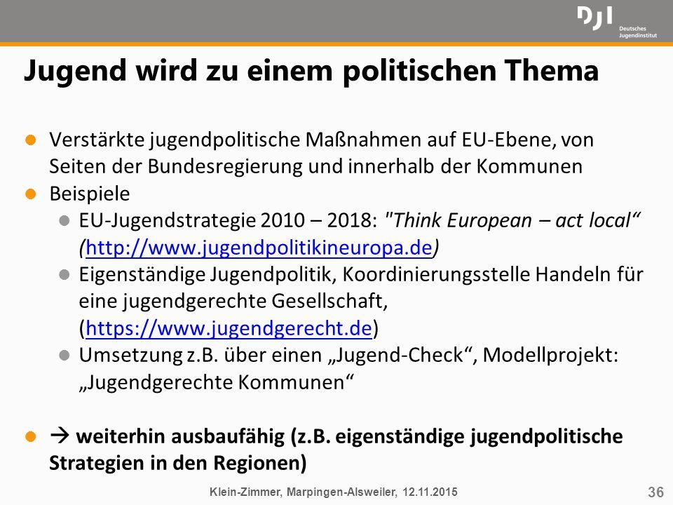 36 Jugend wird zu einem politischen Thema l Verstärkte jugendpolitische Maßnahmen auf EU-Ebene, von Seiten der Bundesregierung und innerhalb der Kommu