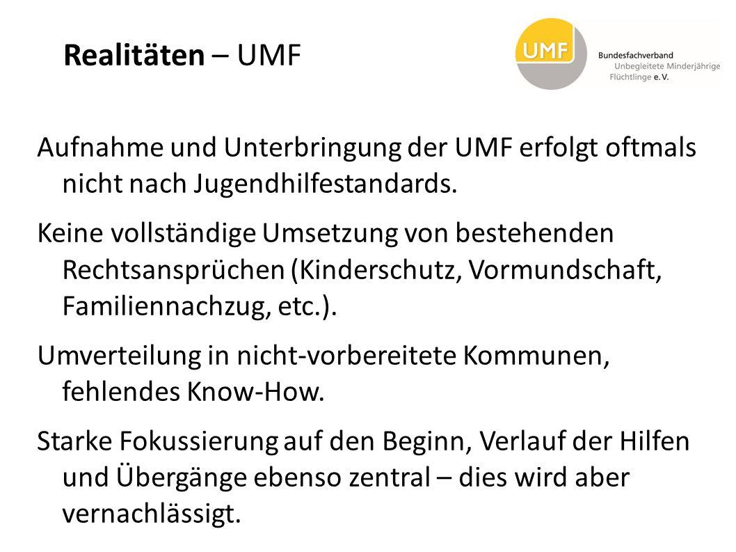 Realitäten – UMF Aufnahme und Unterbringung der UMF erfolgt oftmals nicht nach Jugendhilfestandards. Keine vollständige Umsetzung von bestehenden Rech