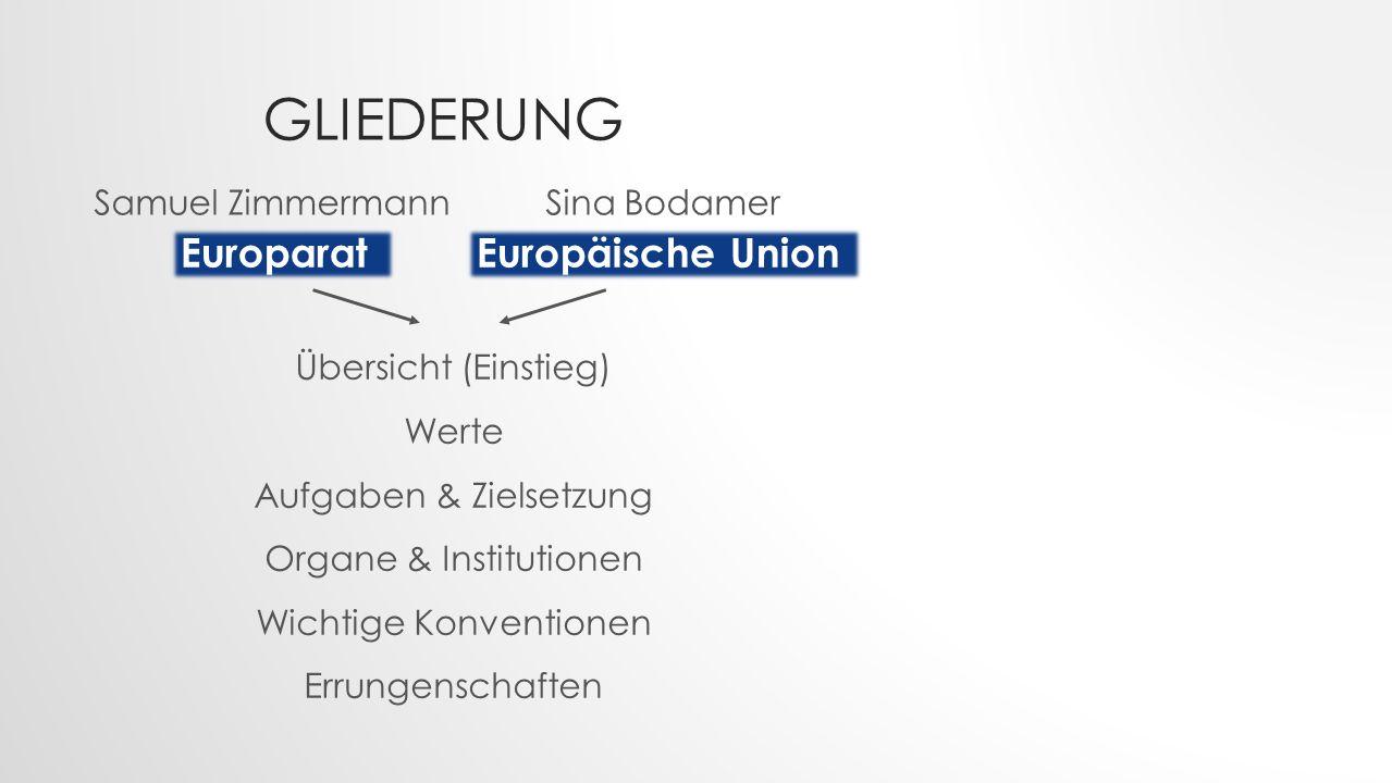 GLIEDERUNG Übersicht (Einstieg) Werte Aufgaben & Zielsetzung Organe & Institutionen Wichtige Konventionen Errungenschaften EuroparatEuropäische Union Samuel Zimmermann Sina Bodamer