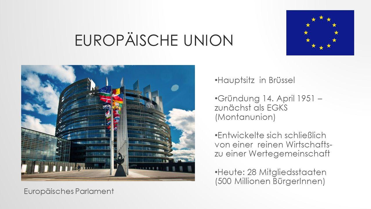 EUROPÄISCHE UNION Hauptsitz in Brüssel Gründung 14.