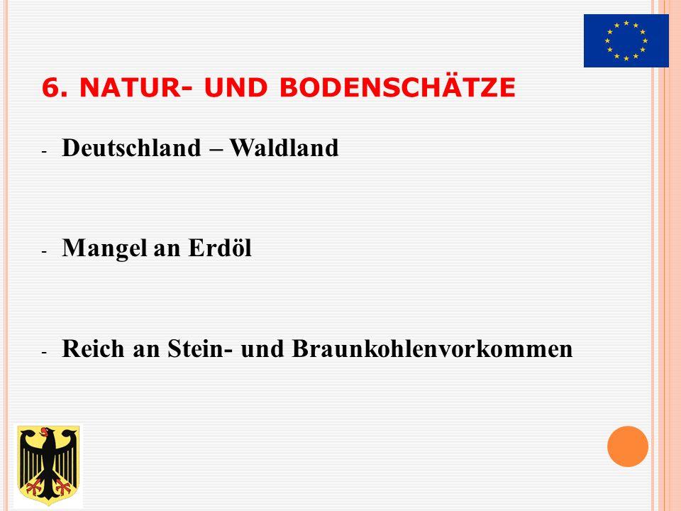 6. NATUR- UND BODENSCHÄTZE - Deutschland – Waldland - Mangel an Erdöl - Reich an Stein- und Braunkohlenvorkommen