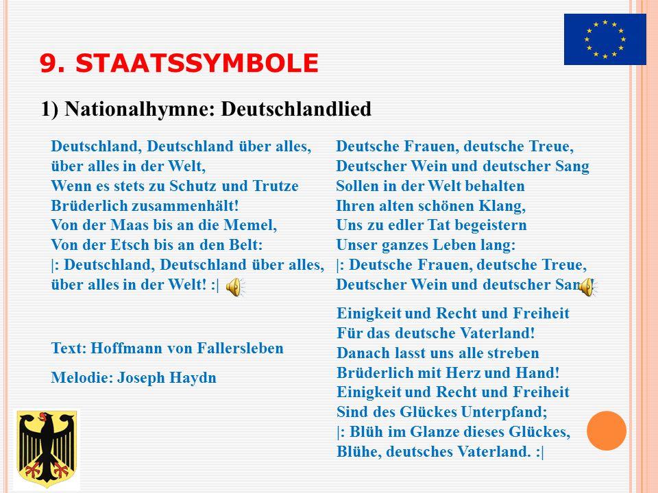 9. STAATSSYMBOLE 1) Nationalhymne: Deutschlandlied Deutschland, Deutschland über alles, über alles in der Welt, Wenn es stets zu Schutz und Trutze Brü