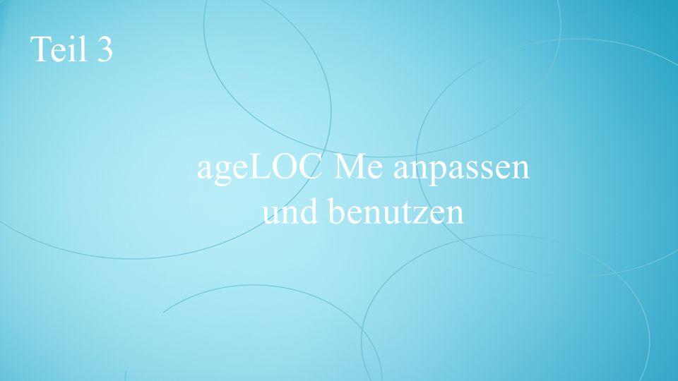 ageLOC Me anpassen und benutzen Teil 3