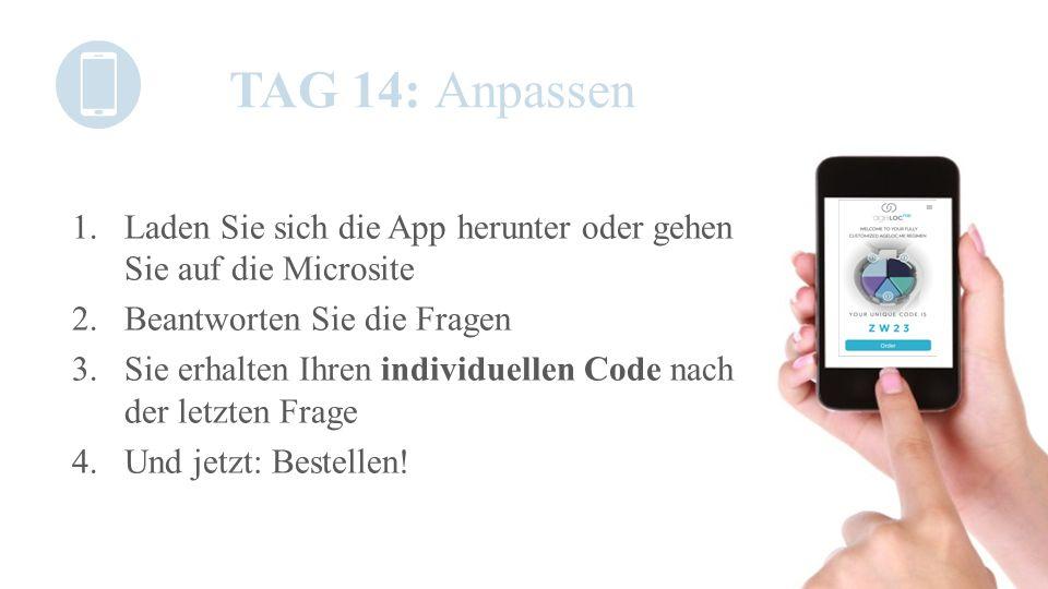 TAG 14: Anpassen 1.Laden Sie sich die App herunter oder gehen Sie auf die Microsite 2.Beantworten Sie die Fragen 3.Sie erhalten Ihren individuellen Co