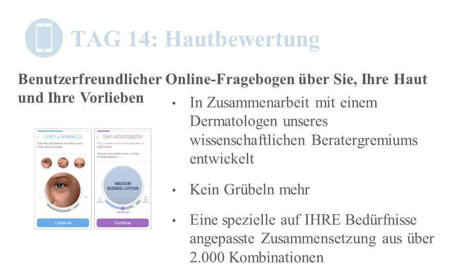 TAG 14: Hautbewertung In Zusammenarbeit mit einem Dermatologen unseres wissenschaftlichen Beratergremiums entwickelt Kein Grübeln mehr Eine spezielle