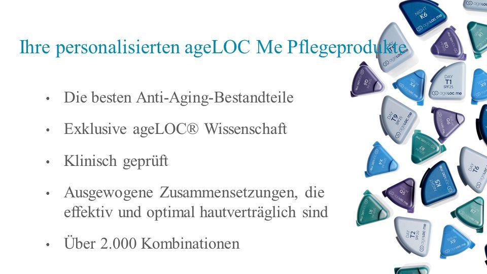 Ihre personalisierten ageLOC Me Pflegeprodukte Die besten Anti-Aging-Bestandteile Exklusive ageLOC® Wissenschaft Klinisch geprüft Ausgewogene Zusammen