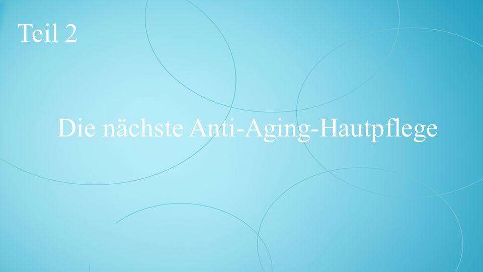 Die nächste Anti-Aging-Hautpflege Teil 2