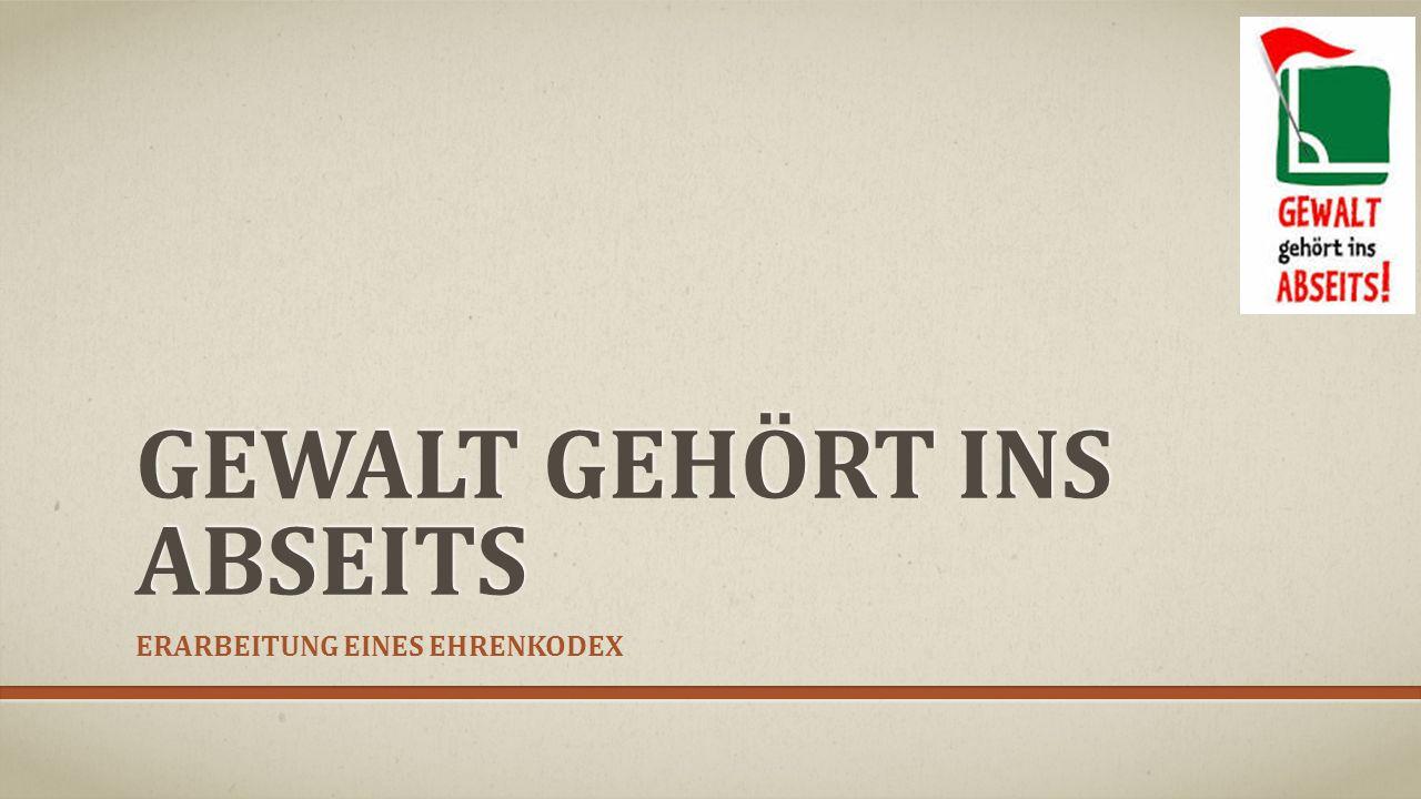 GEWALT GEHÖRT INS ABSEITS ERARBEITUNG EINES EHRENKODEX