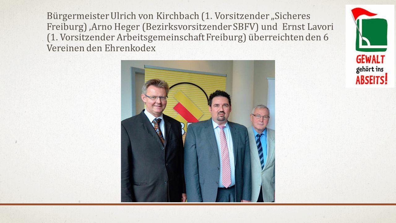 """Bürgermeister Ulrich von Kirchbach (1. Vorsitzender """"Sicheres Freiburg),Arno Heger (Bezirksvorsitzender SBFV) und Ernst Lavori (1. Vorsitzender Arbeit"""