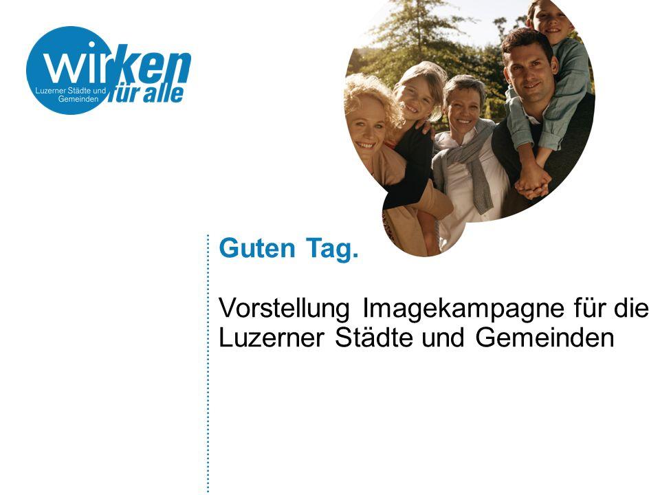 Guten Tag. Vorstellung Imagekampagne für die Luzerner Städte und Gemeinden