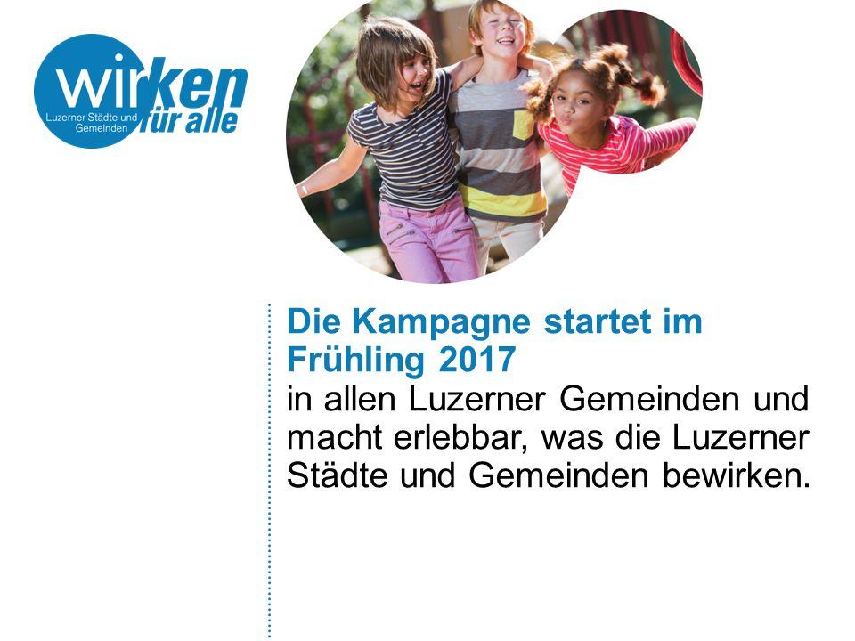 Die Kampagne startet im Frühling 2017 in allen Luzerner Gemeinden und macht erlebbar, was die Luzerner Städte und Gemeinden bewirken.