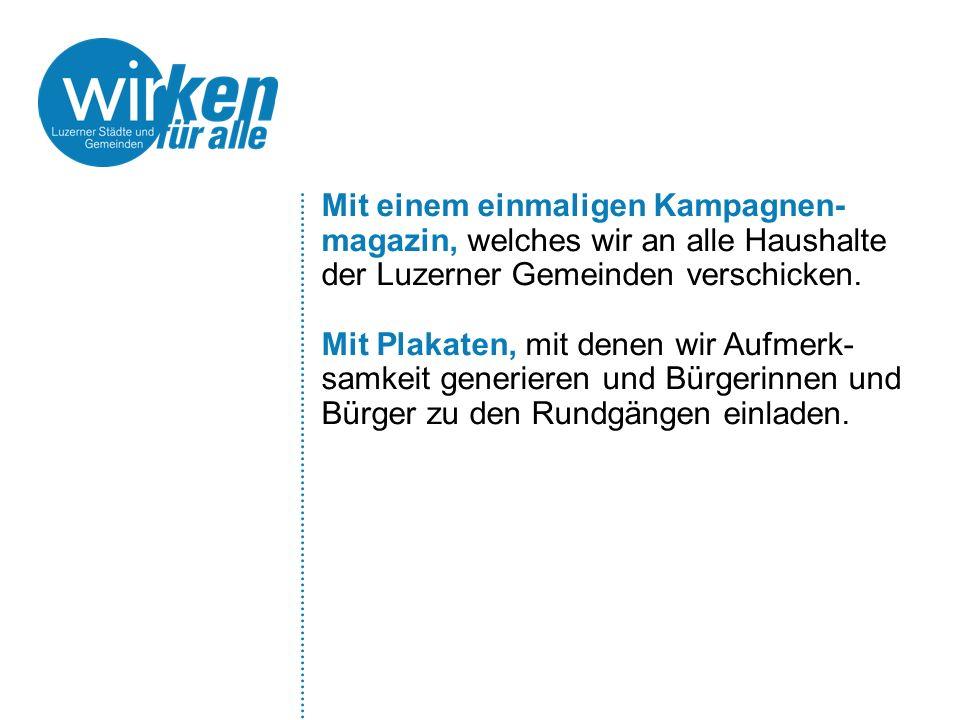Mit einem einmaligen Kampagnen- magazin, welches wir an alle Haushalte der Luzerner Gemeinden verschicken. Mit Plakaten, mit denen wir Aufmerk- samkei