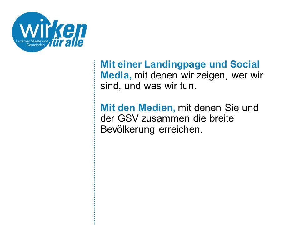 Mit einer Landingpage und Social Media, mit denen wir zeigen, wer wir sind, und was wir tun. Mit den Medien, mit denen Sie und der GSV zusammen die br