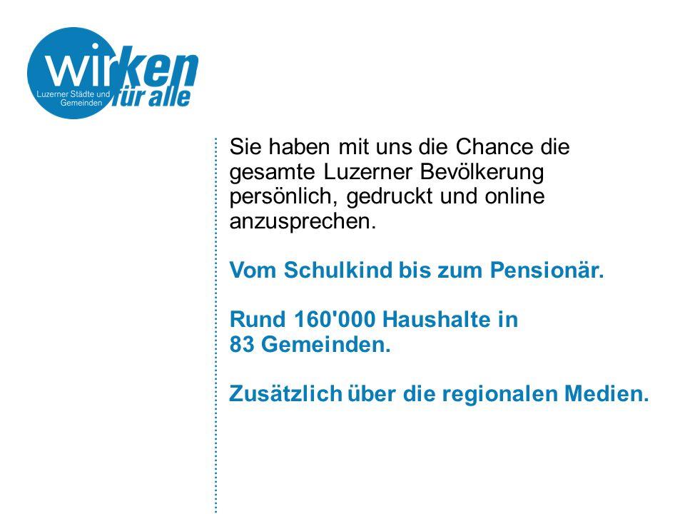Sie haben mit uns die Chance die gesamte Luzerner Bevölkerung persönlich, gedruckt und online anzusprechen. Vom Schulkind bis zum Pensionär. Rund 160'