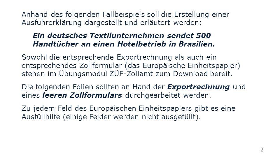 Anhand des folgenden Fallbeispiels soll die Erstellung einer Ausfuhrerklärung dargestellt und erläutert werden: Ein deutsches Textilunternehmen sendet