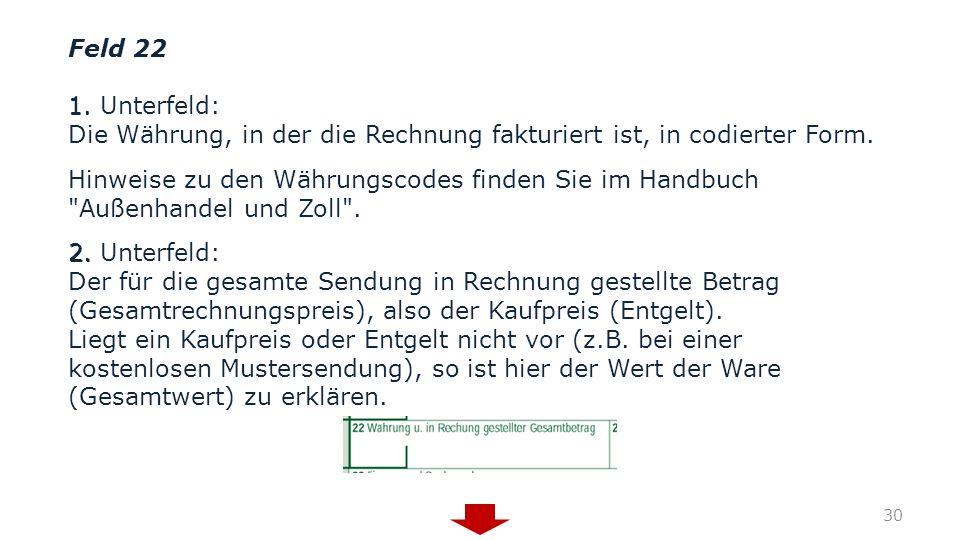 Feld 22 1. Unterfeld: Die Währung, in der die Rechnung fakturiert ist, in codierter Form. Hinweise zu den Währungscodes finden Sie im Handbuch
