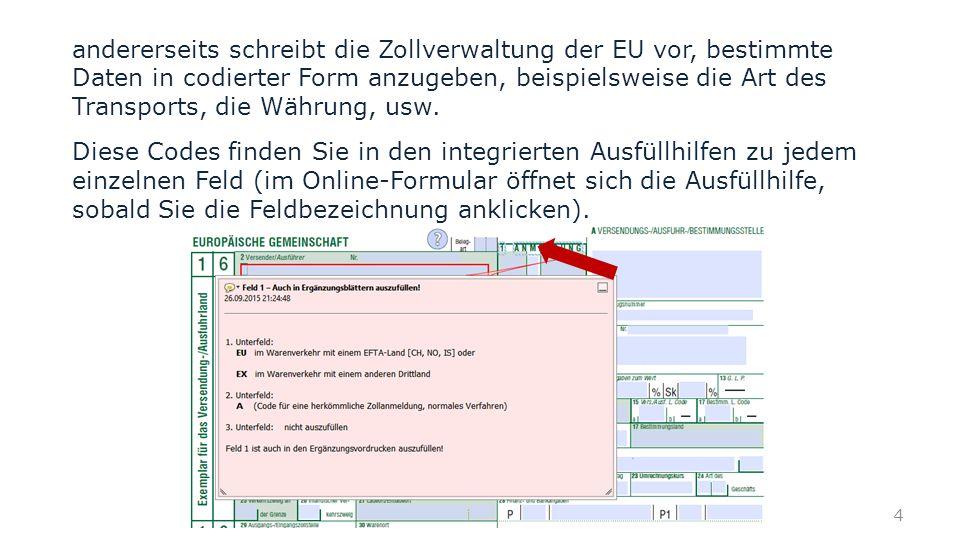 andererseits schreibt die Zollverwaltung der EU vor, bestimmte Daten in codierter Form anzugeben, beispielsweise die Art des Transports, die Währung,