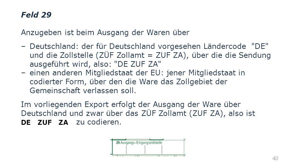 Feld 29 Anzugeben ist beim Ausgang der Waren über – Deutschland: der für Deutschland vorgesehen Ländercode