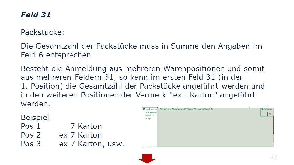 Feld 31 Packstücke: Die Gesamtzahl der Packstücke muss in Summe den Angaben im Feld 6 entsprechen. Besteht die Anmeldung aus mehreren Warenpositionen