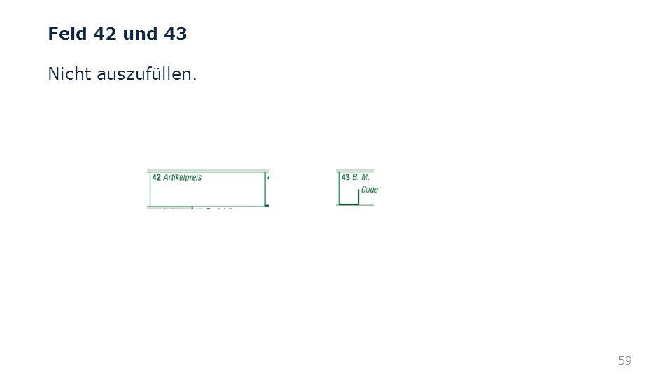 Feld 42 und 43 Nicht auszufüllen. 59