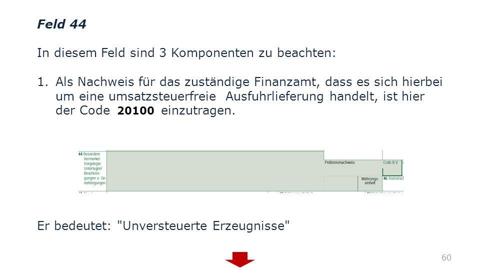 Feld 44 In diesem Feld sind 3 Komponenten zu beachten: 1.Als Nachweis für das zuständige Finanzamt, dass es sich hierbei um eine umsatzsteuerfreie Aus