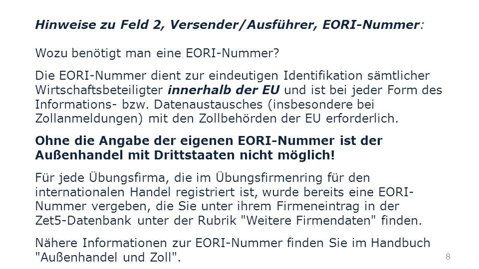 Hinweise zu Feld 2, Versender/Ausführer, EORI-Nummer: Wozu benötigt man eine EORI-Nummer? Die EORI-Nummer dient zur eindeutigen Identifikation sämtlic