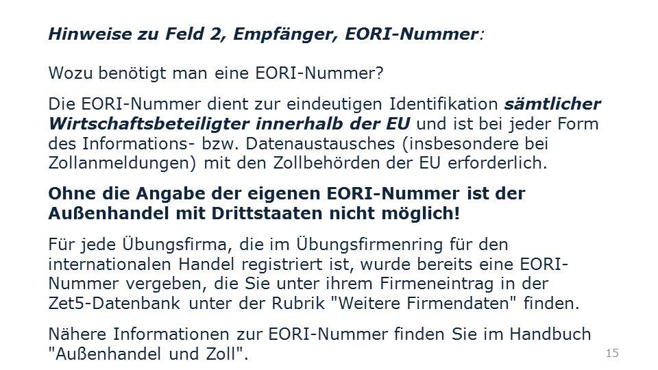 Hinweise zu Feld 2, Empfänger, EORI-Nummer: Wozu benötigt man eine EORI-Nummer? Die EORI-Nummer dient zur eindeutigen Identifikation sämtlicher Wirtsc