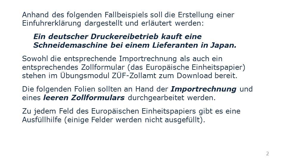 Anhand des folgenden Fallbeispiels soll die Erstellung einer Einfuhrerklärung dargestellt und erläutert werden: Ein deutscher Druckereibetrieb kauft e