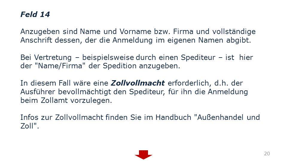 Feld 14 Anzugeben sind Name und Vorname bzw. Firma und vollständige Anschrift dessen, der die Anmeldung im eigenen Namen abgibt. Bei Vertretung – beis