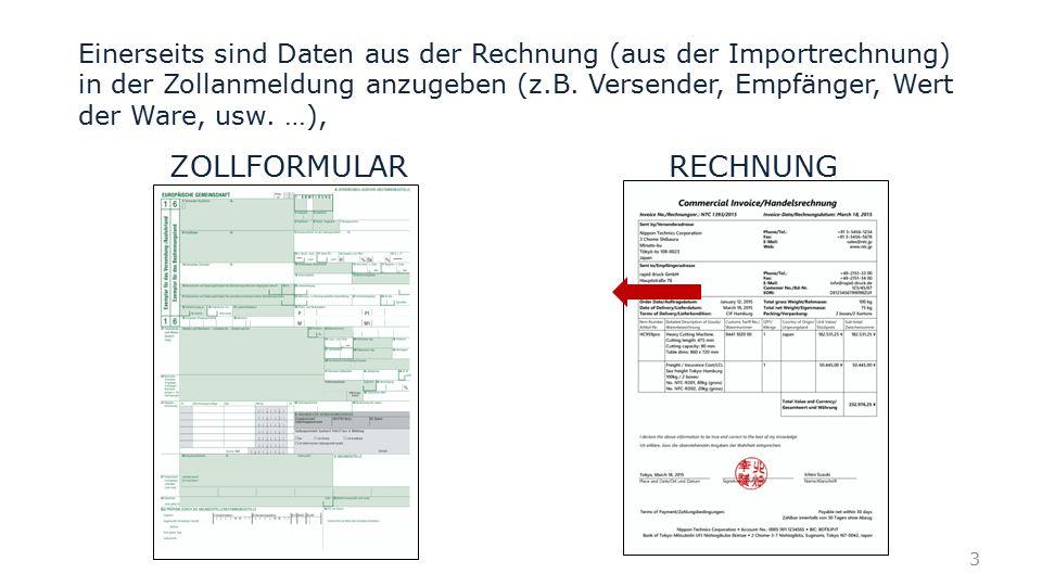 Einerseits sind Daten aus der Rechnung (aus der Importrechnung) in der Zollanmeldung anzugeben (z.B. Versender, Empfänger, Wert der Ware, usw. …), ZOL