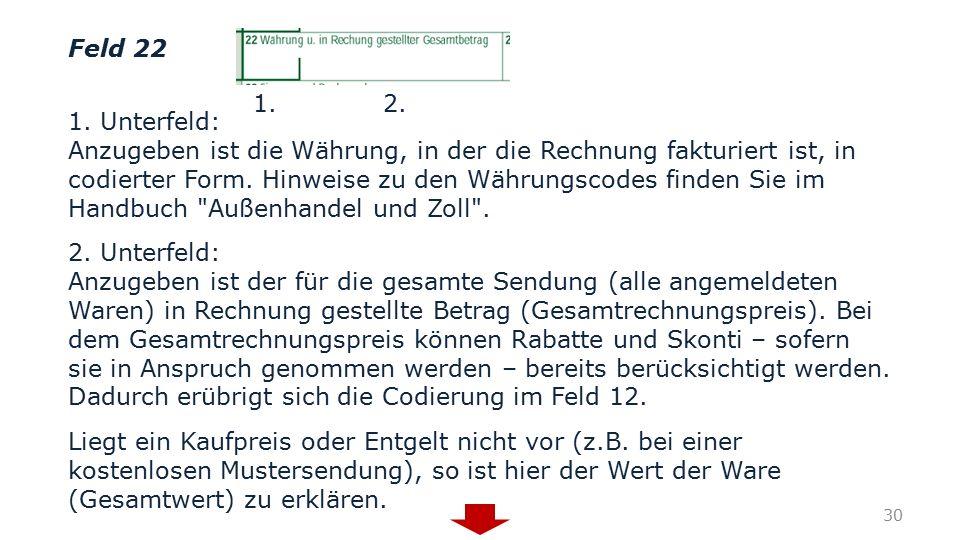 Feld 22 1. Unterfeld: Anzugeben ist die Währung, in der die Rechnung fakturiert ist, in codierter Form. Hinweise zu den Währungscodes finden Sie im Ha