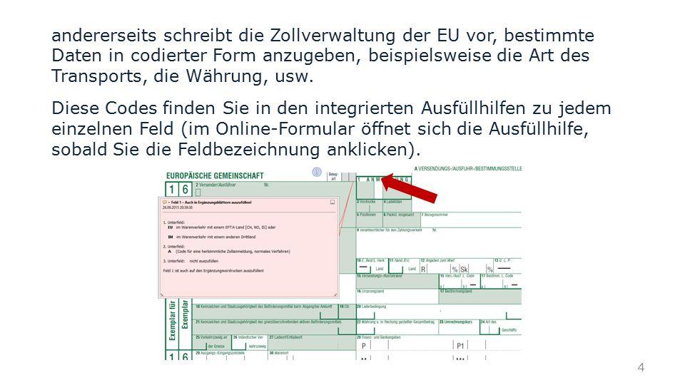 Feld 25 Im vorliegenden Importfall wird die Sendung per Seefracht transportiert, also ist der Code anzugeben.