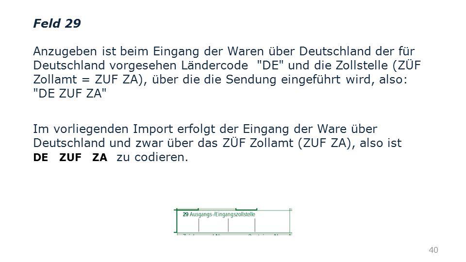 Feld 29 Anzugeben ist beim Eingang der Waren über Deutschland der für Deutschland vorgesehen Ländercode