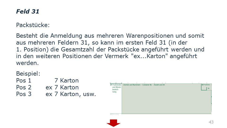 Feld 31 Packstücke: Besteht die Anmeldung aus mehreren Warenpositionen und somit aus mehreren Feldern 31, so kann im ersten Feld 31 (in der 1. Positio