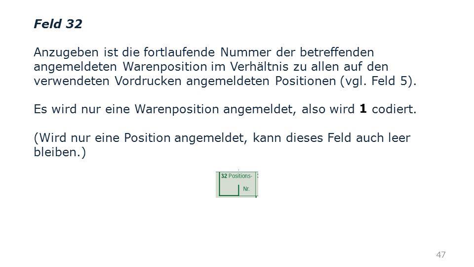Feld 32 Anzugeben ist die fortlaufende Nummer der betreffenden angemeldeten Warenposition im Verhältnis zu allen auf den verwendeten Vordrucken angeme
