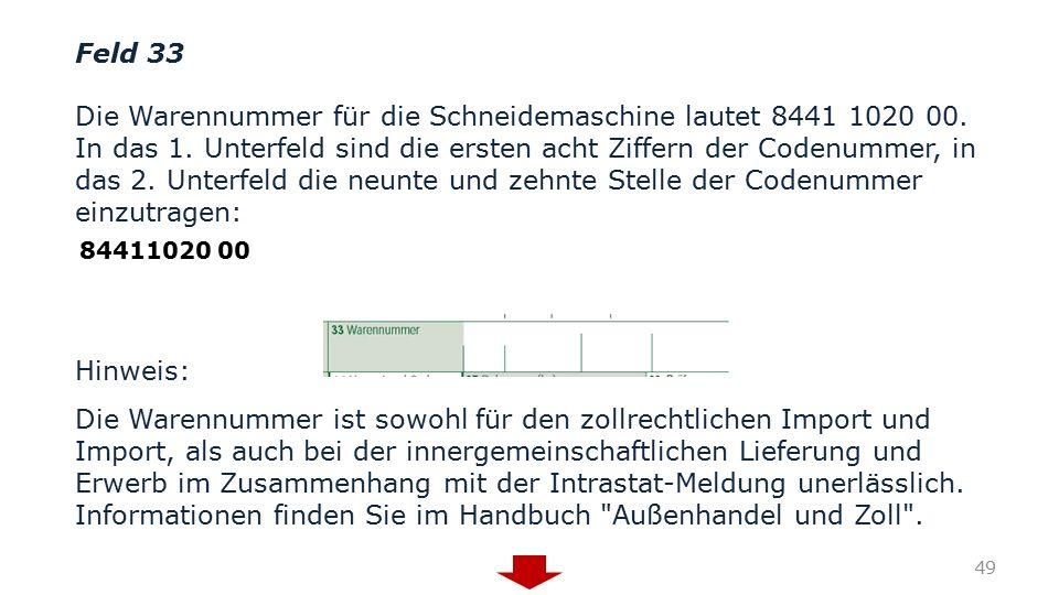 Feld 33 Die Warennummer für die Schneidemaschine lautet 8441 1020 00. In das 1. Unterfeld sind die ersten acht Ziffern der Codenummer, in das 2. Unter