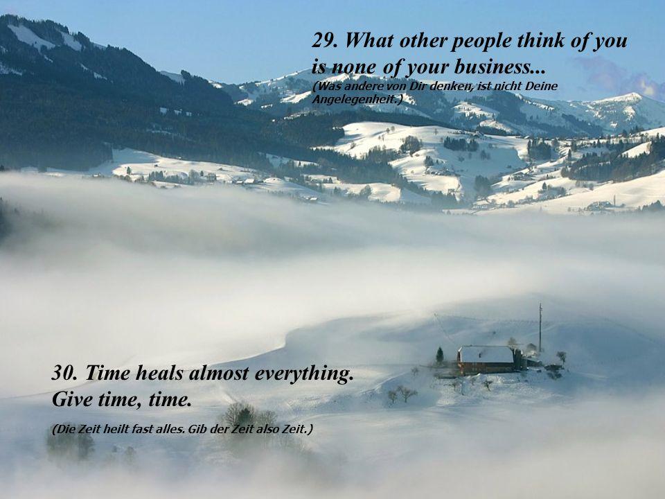 27. Always choose life. (Wähle immer das Leben.) 28.
