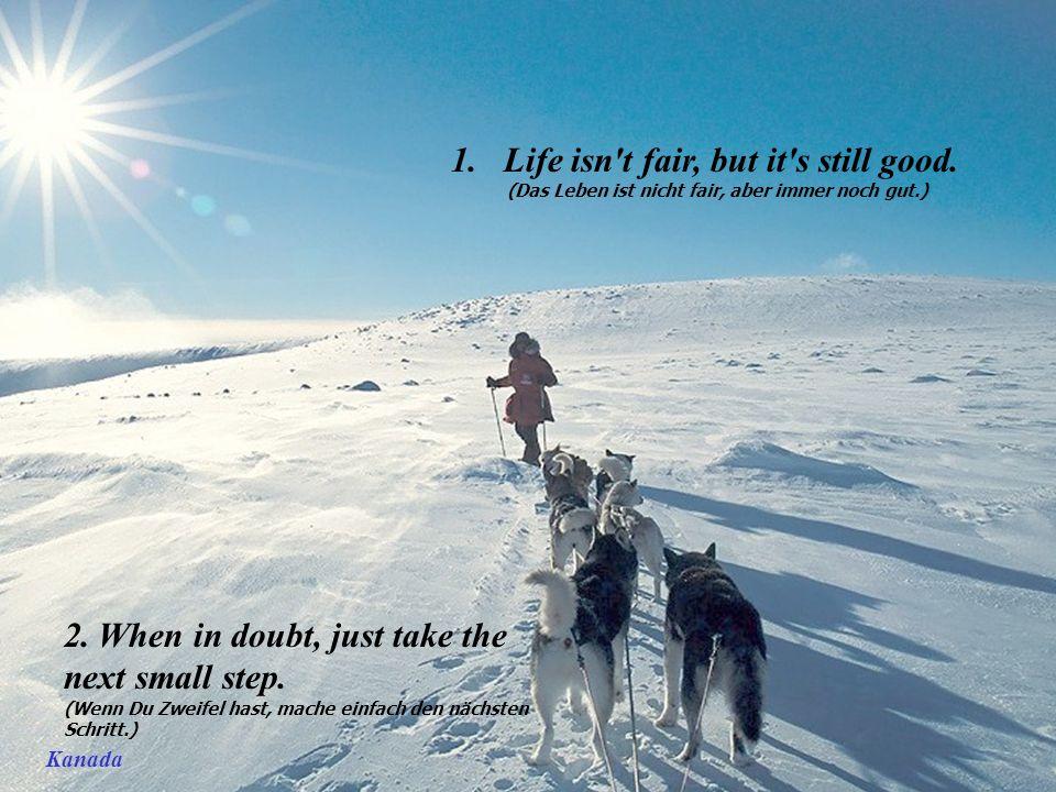 Kanada 1.Life isn t fair, but it s still good.(Das Leben ist nicht fair, aber immer noch gut.) 2.
