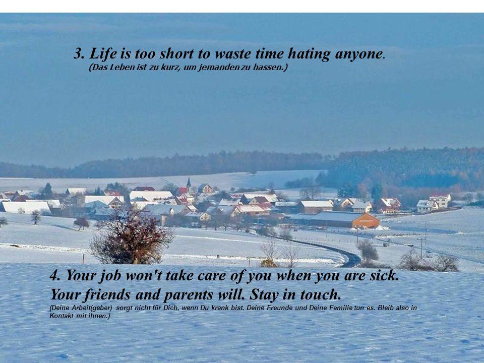 Kanada 1.Life isn t fair, but it s still good. (Das Leben ist nicht fair, aber immer noch gut.) 2.