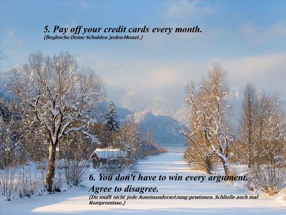 5.Pay off your credit cards every month. (Begleiche Deine Schulden jeden Monat.) 6.