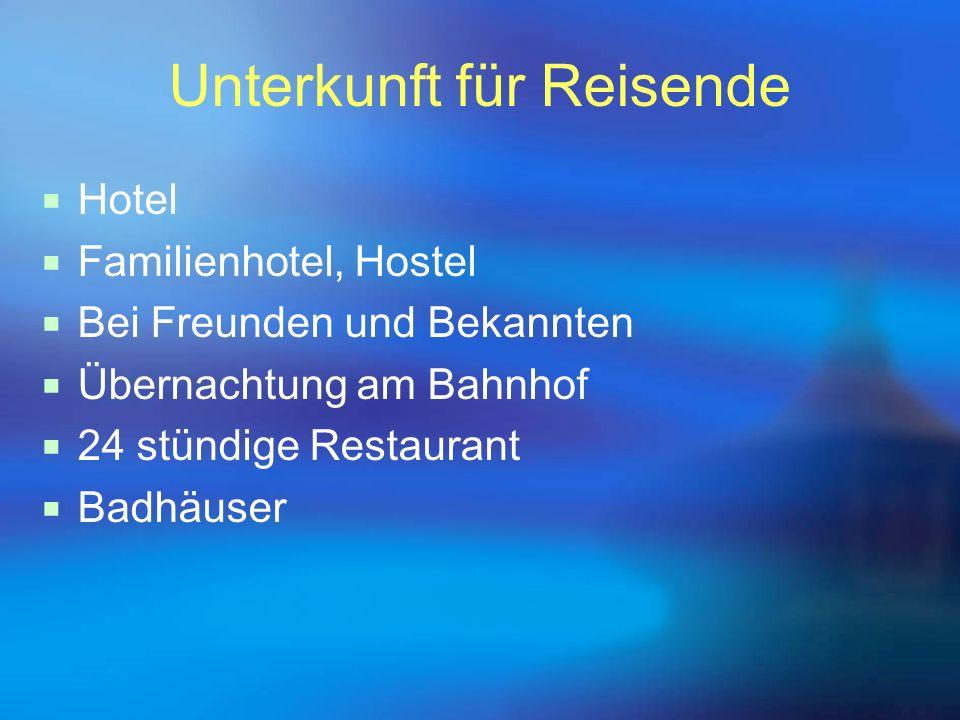 Unterkunft für Reisende  Hotel  Familienhotel, Hostel  Bei Freunden und Bekannten  Übernachtung am Bahnhof  24 stündige Restaurant  Badhäuser