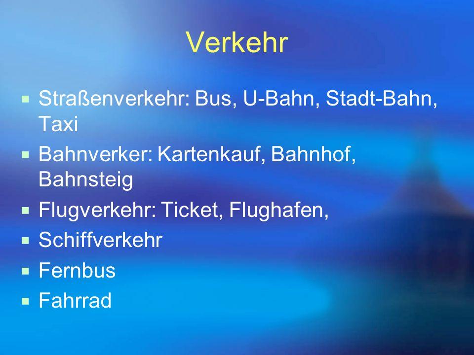 Verkehr  Straßenverkehr: Bus, U-Bahn, Stadt-Bahn, Taxi  Bahnverker: Kartenkauf, Bahnhof, Bahnsteig  Flugverkehr: Ticket, Flughafen,  Schiffverkehr