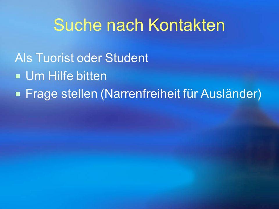 Suche nach Kontakten Als Tuorist oder Student  Um Hilfe bitten  Frage stellen (Narrenfreiheit für Ausländer)
