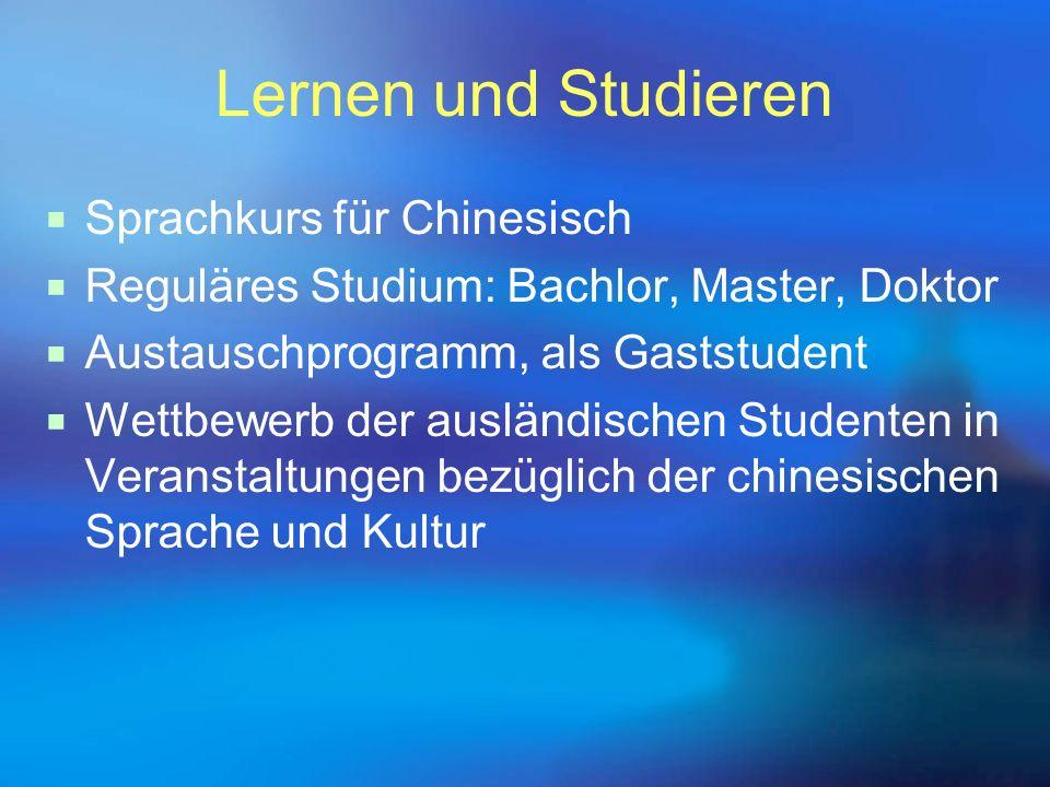 Lernen und Studieren  Sprachkurs für Chinesisch  Reguläres Studium: Bachlor, Master, Doktor  Austauschprogramm, als Gaststudent  Wettbewerb der au